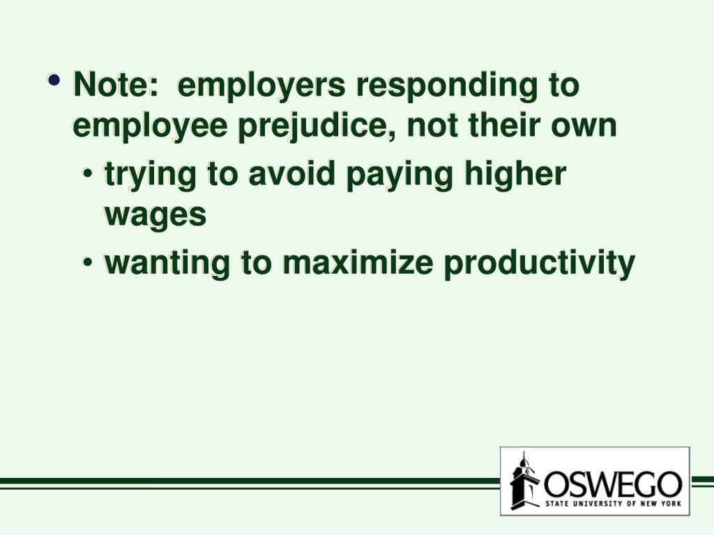 Note:  employers responding to employee prejudice, not their own