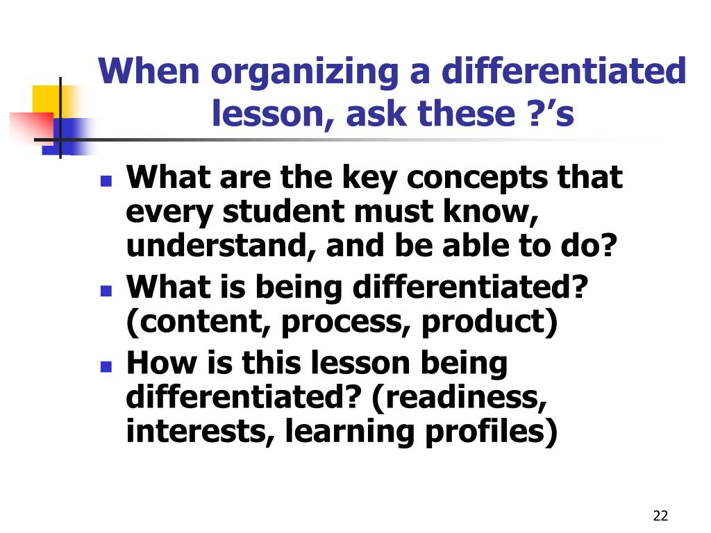 When organizing a differentiated lesson, ask these ?'s