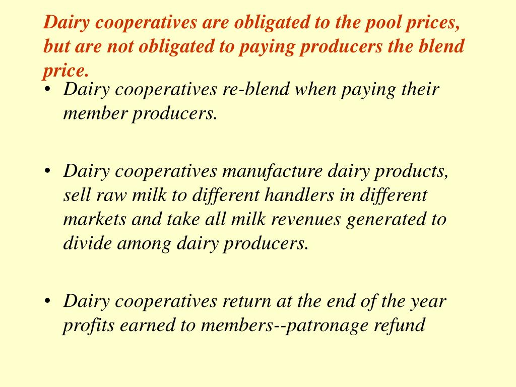 Dairy cooperatives are obligated to the pool prices, but are not obligated to paying producers the blend price.