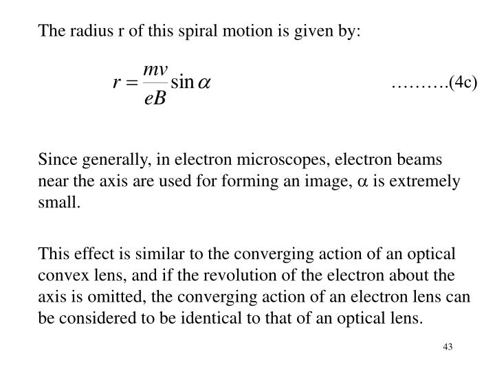 The radius r of this spiral motion is given by: