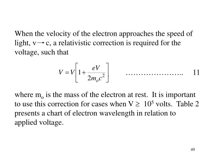 When the velocity of the electron approaches the speed of light, v     c, a relativistic correction is required for the voltage, such that