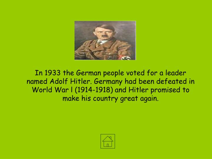 In 1933 the German people voted for a leader named Adolf Hitler. Germany had been defeated in World ...