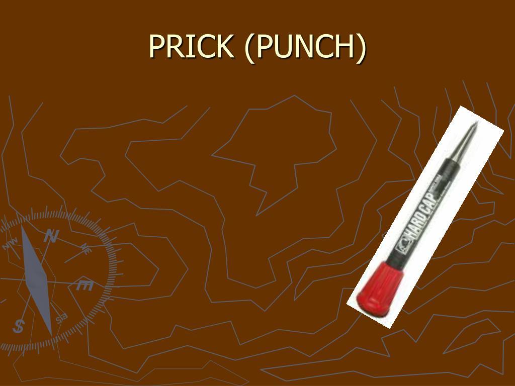 PRICK (PUNCH)