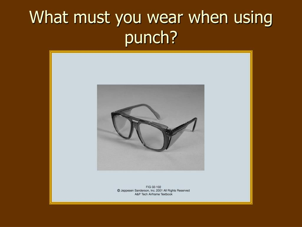 What must you wear when using punch?