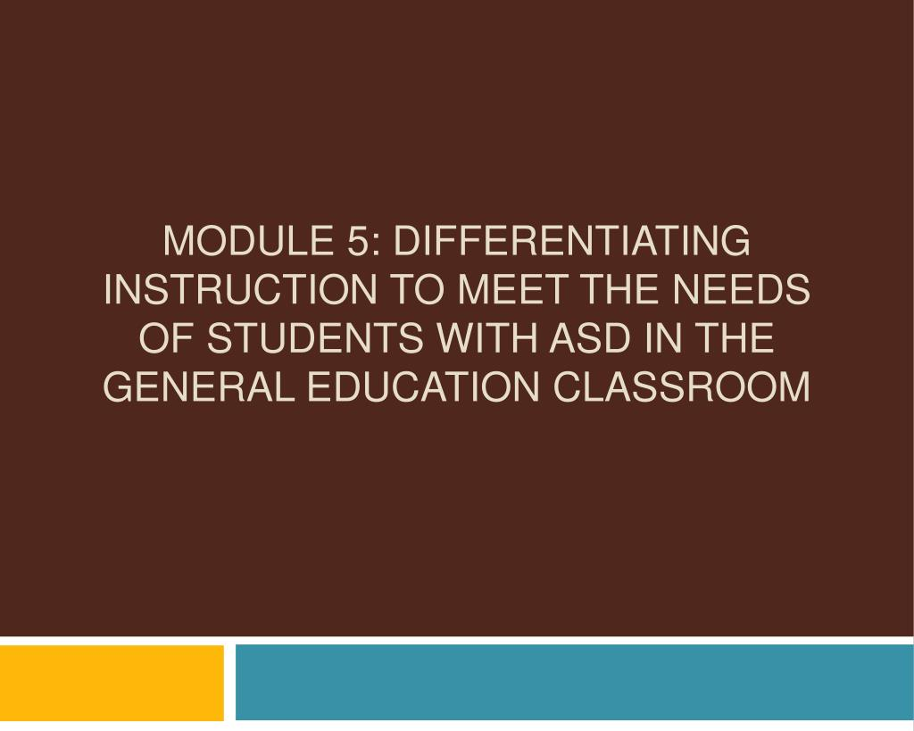 Module 5: Differentiating Instruction to Meet the Needs of Students with ASD in the General Education Classroom