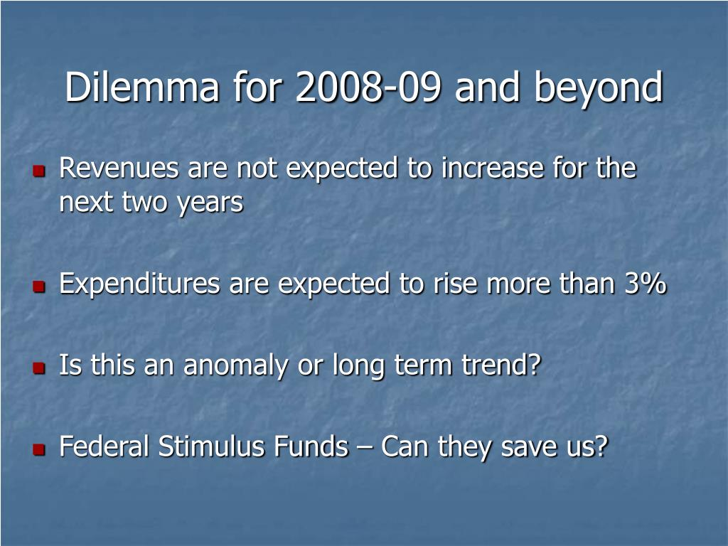 Dilemma for 2008-09 and beyond