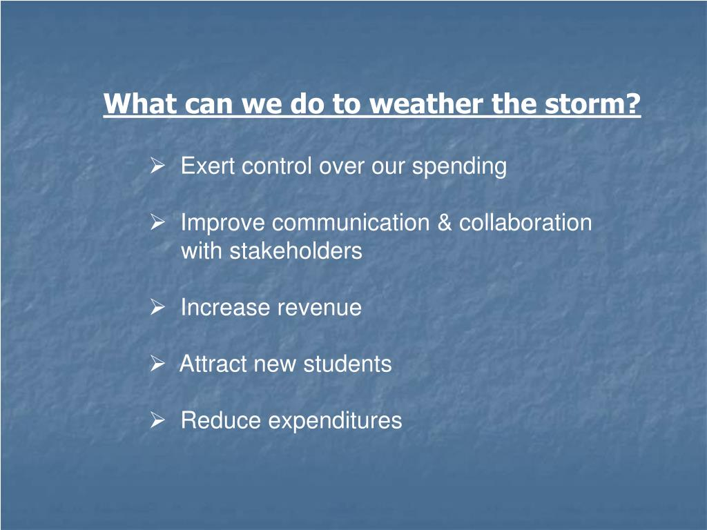 What can we do to weather the storm?