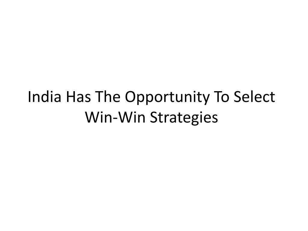 India Has The Opportunity To Select Win-Win Strategies
