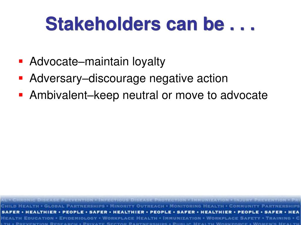 Stakeholders can be . . .