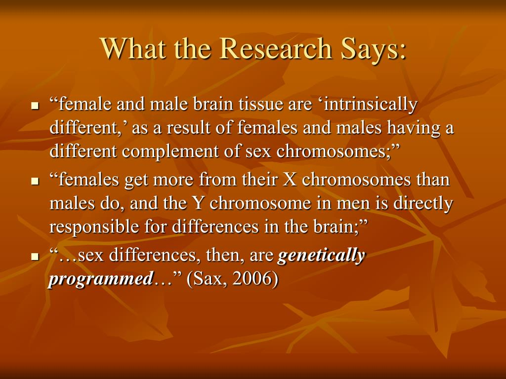 """female and male brain tissue are 'intrinsically different,' as a result of females and males having a different complement of sex chromosomes;"""
