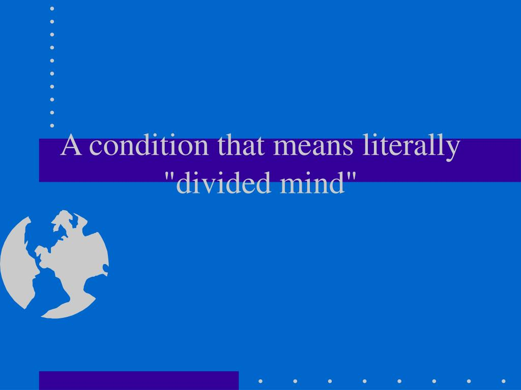 "A condition that means literally ""divided mind"""