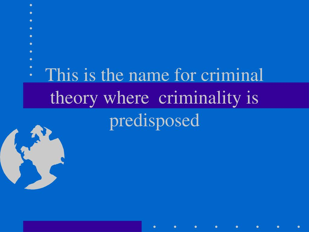 This is the name for criminal theory where  criminality is predisposed