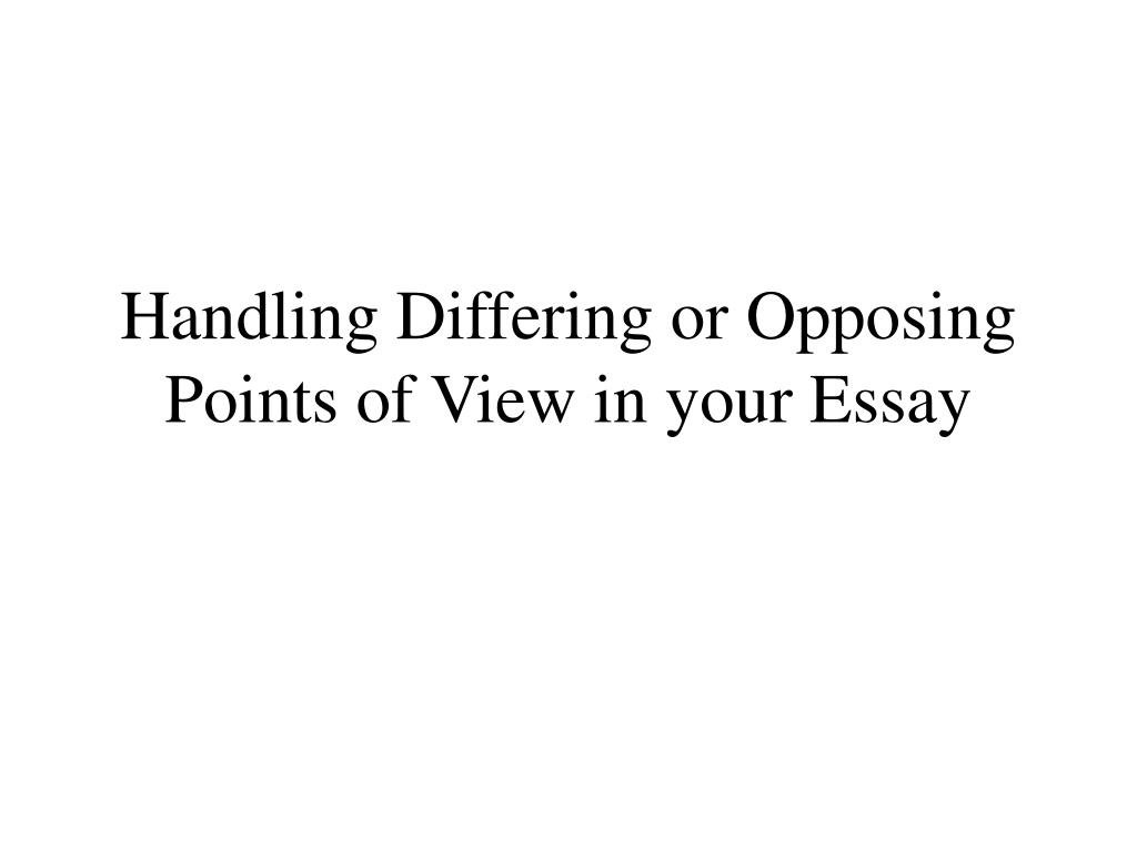 Handling Differing or Opposing Points of View in your Essay