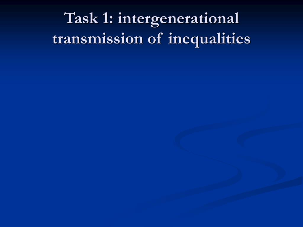 Task 1: intergenerational transmission of inequalities