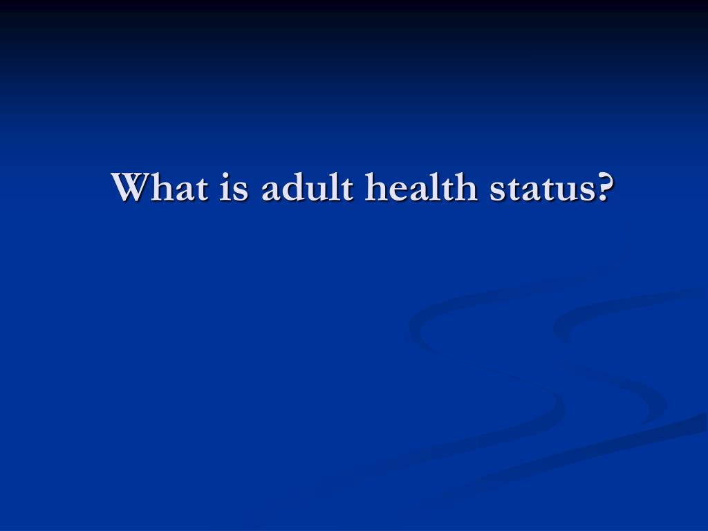 What is adult health status?