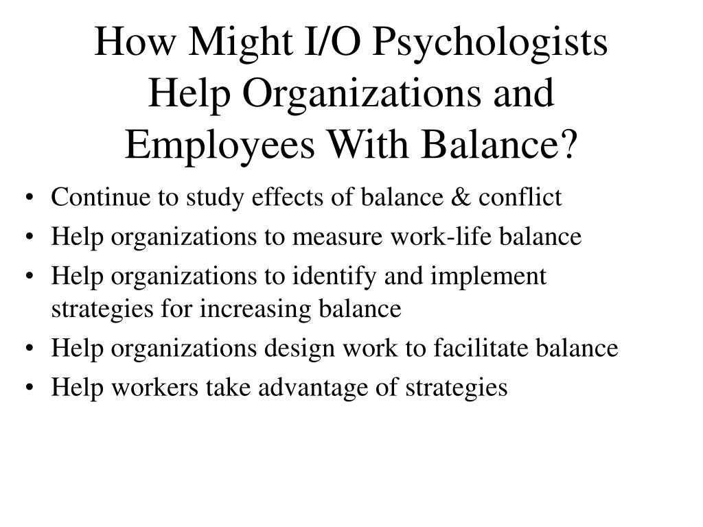 How Might I/O Psychologists Help Organizations and Employees With Balance?