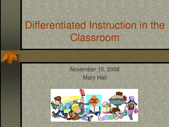 Differentiated instruction in the classroom l.jpg
