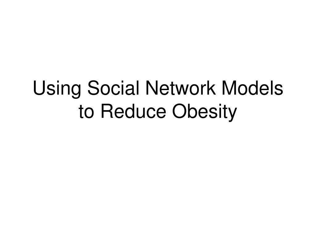 Using Social Network Models to Reduce Obesity