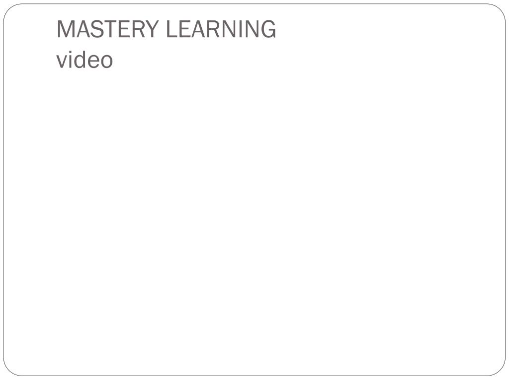 MASTERY LEARNING