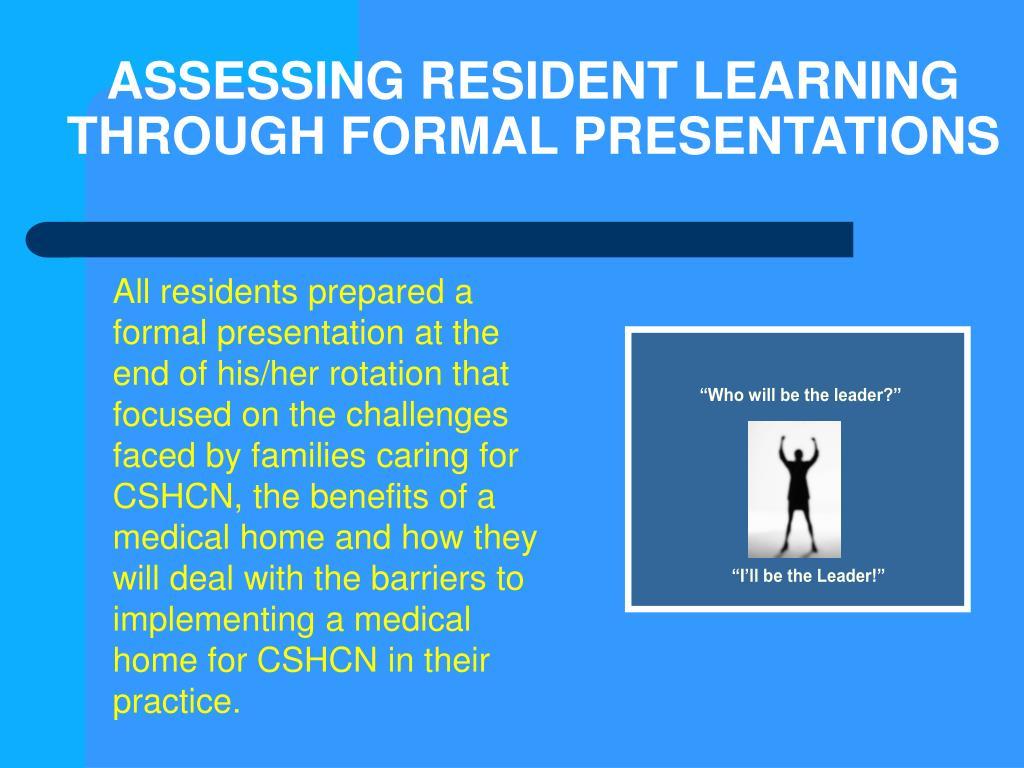 ASSESSING RESIDENT LEARNING THROUGH FORMAL PRESENTATIONS