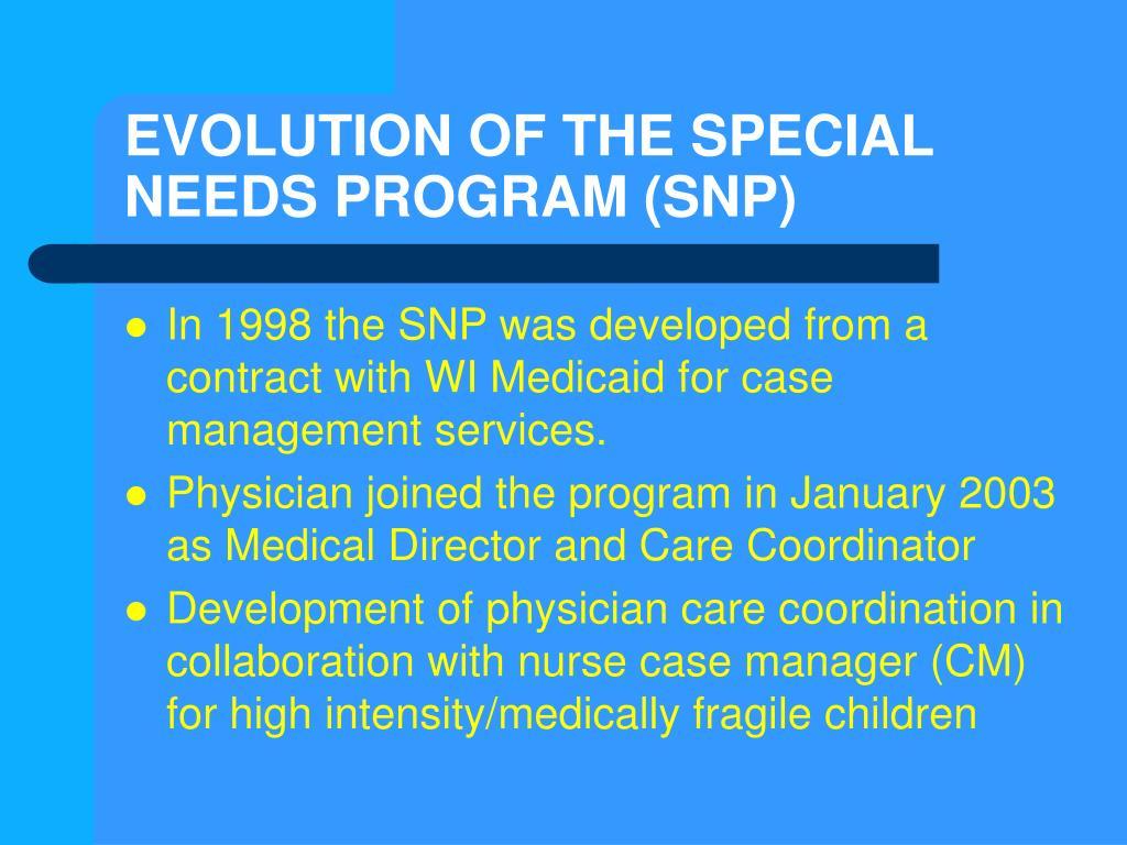 EVOLUTION OF THE SPECIAL NEEDS PROGRAM (SNP)