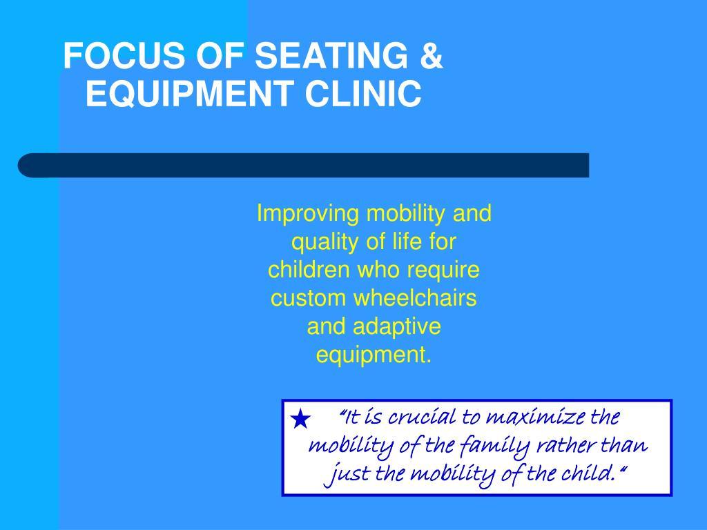 FOCUS OF SEATING & EQUIPMENT CLINIC