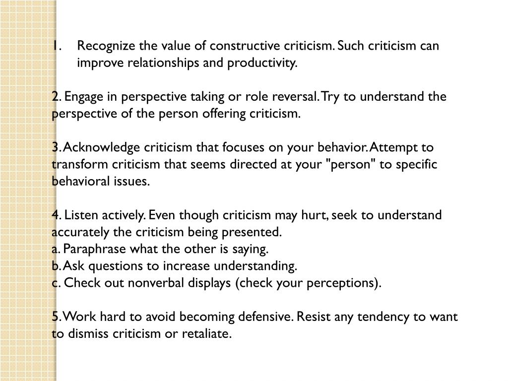 Recognize the value of constructive criticism. Such criticism can improve relationships and productivity.