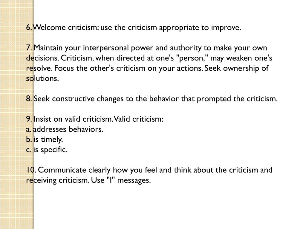 6. Welcome criticism; use the criticism appropriate to improve.