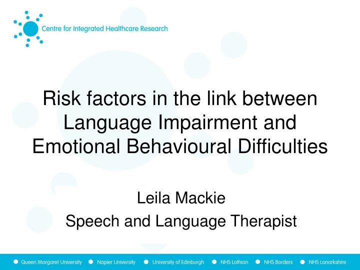 Risk factors in the link between language impairment and emotional behavioural difficulties l.jpg