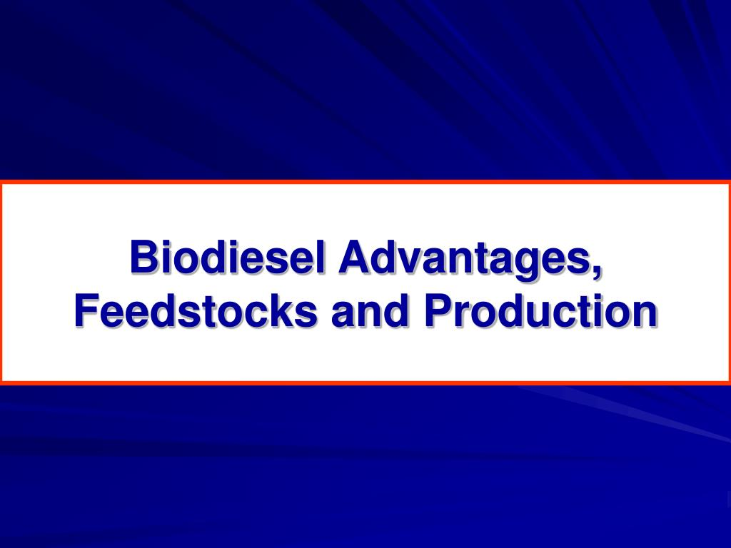 Biodiesel Advantages, Feedstocks and Production