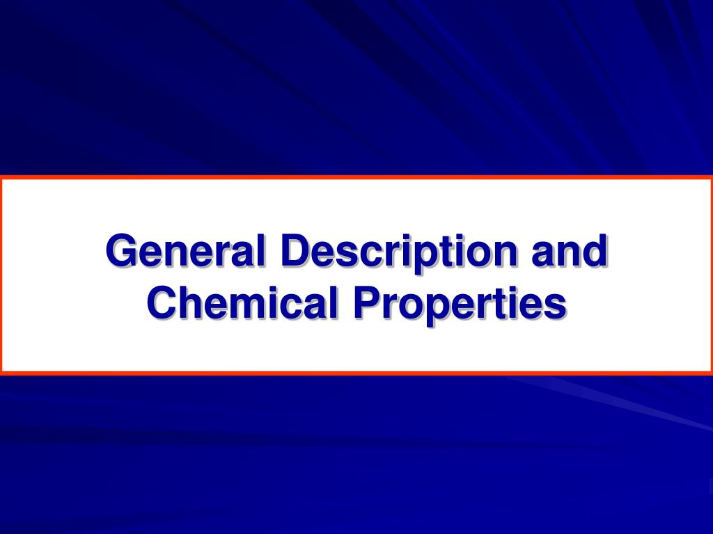 General Description and Chemical Properties