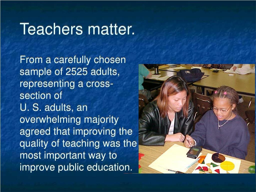 Teachers matter.