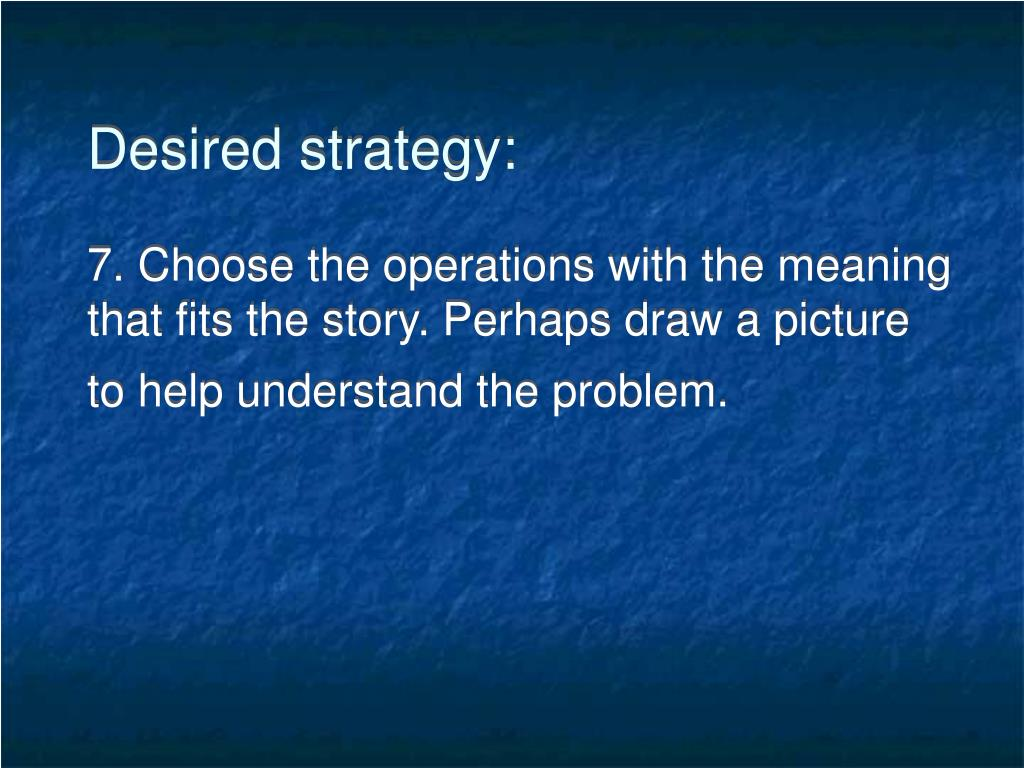Desired strategy: