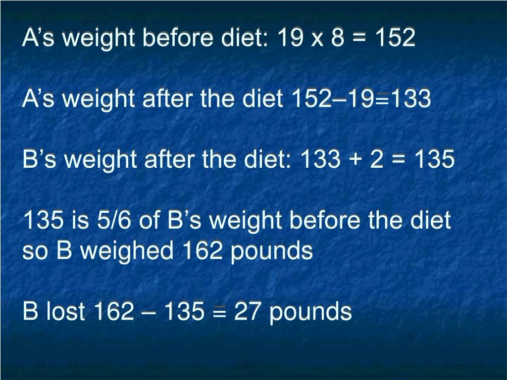 A's weight before diet: 19 x 8 = 152