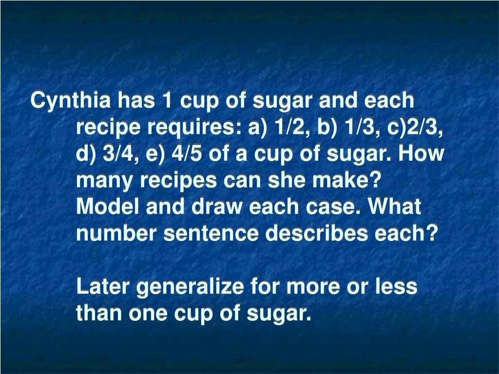 Cynthia has 1 cup of sugar and each recipe requires: a) 1/2, b) 1/3, c)2/3, d) 3/4, e) 4/5 of a cup of sugar. How many recipes can she make?