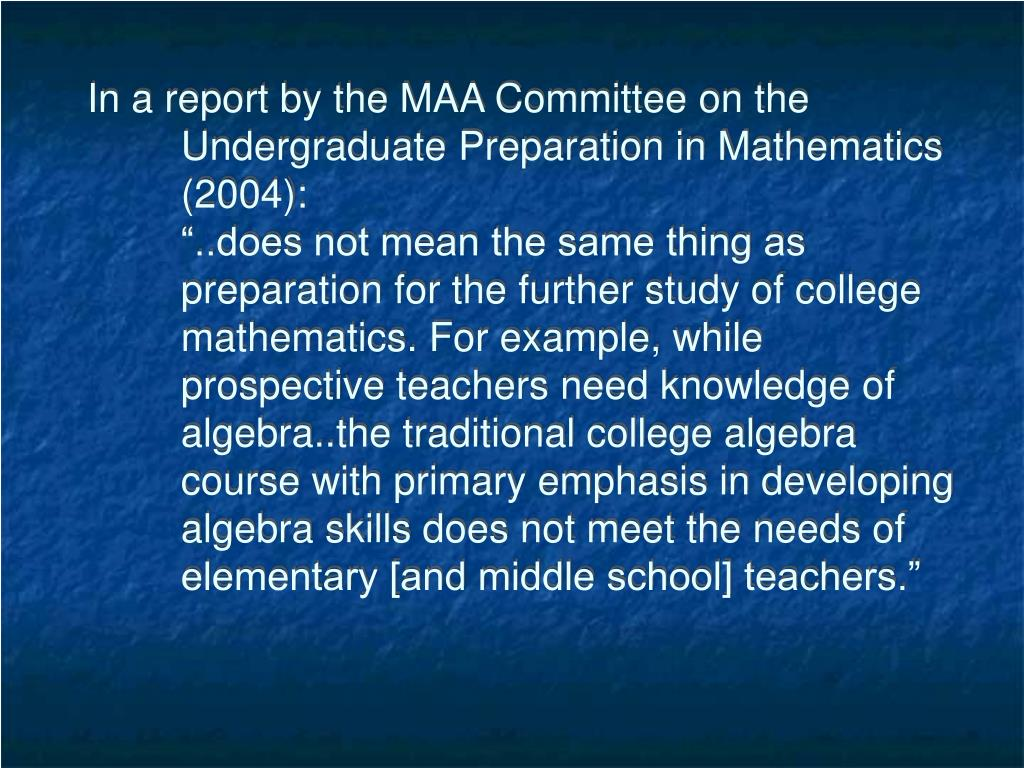 In a report by the MAA Committee on the Undergraduate Preparation in Mathematics (2004):