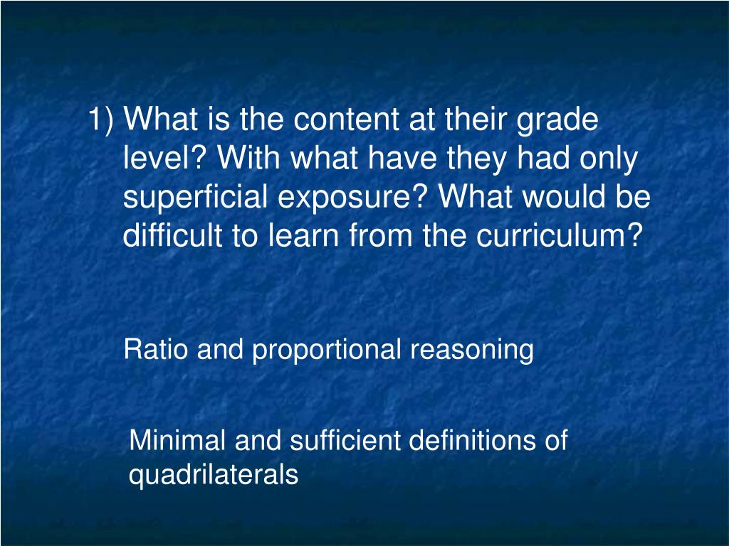 What is the content at their grade level? With what have they had only superficial exposure? What would be difficult to learn from the curriculum?