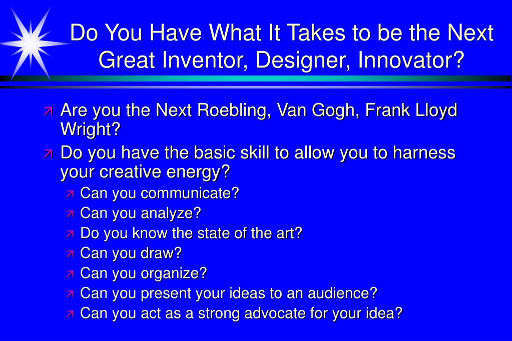 Do You Have What It Takes to be the Next Great Inventor, Designer, Innovator?