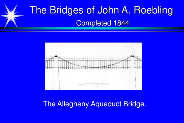 The bridges of john a roebling completed 1844