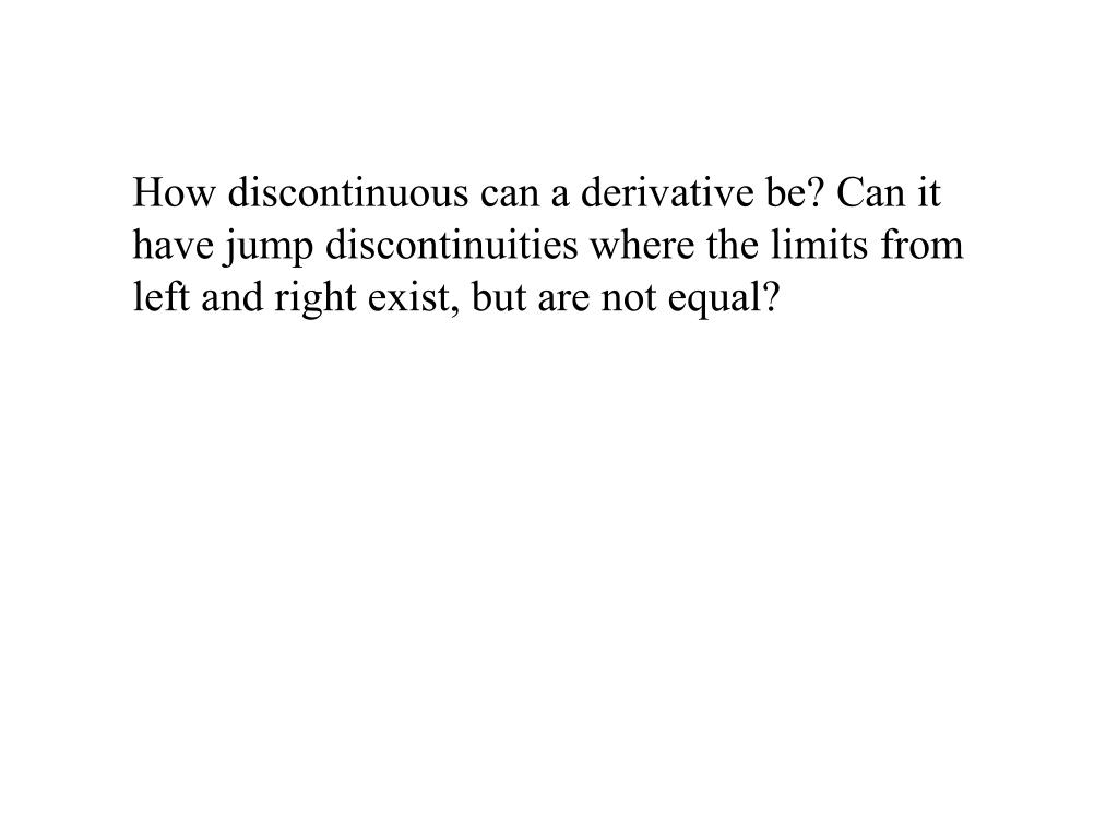 How discontinuous can a derivative be? Can it have jump discontinuities where the limits from left and right exist, but are not equal?
