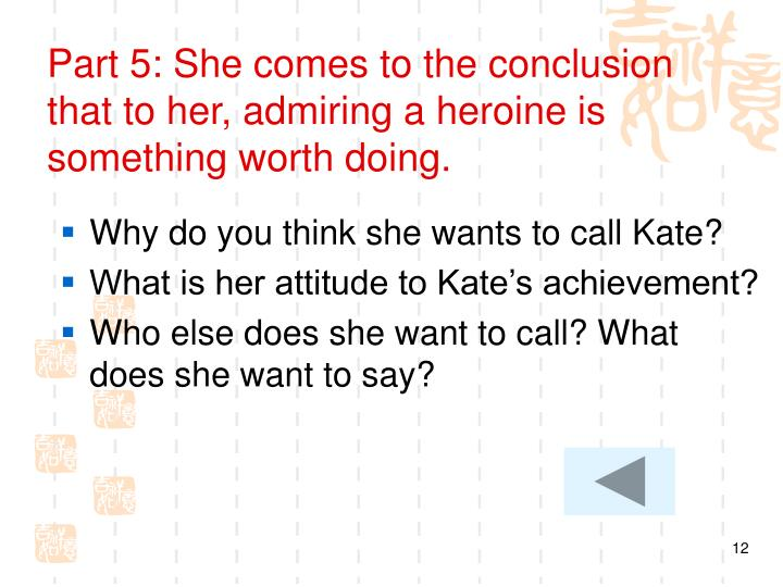 Part 5: She comes to the conclusion that to her, admiring a heroine is something worth doing.