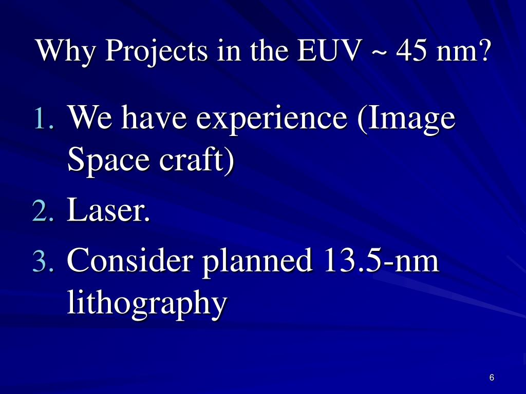 Why Projects in the EUV ~ 45 nm?