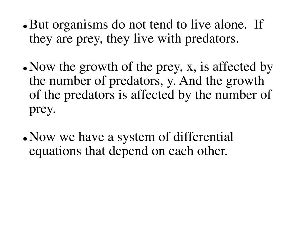But organisms do not tend to live alone.  If they are prey, they live with predators.