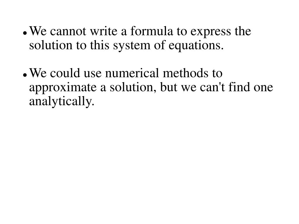 We cannot write a formula to express the solution to this system of equations.