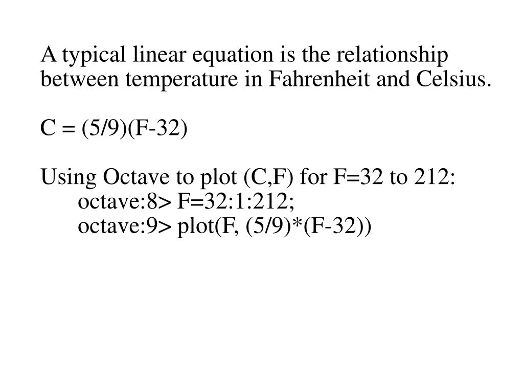 A typical linear equation is the relationship between temperature in Fahrenheit and Celsius.