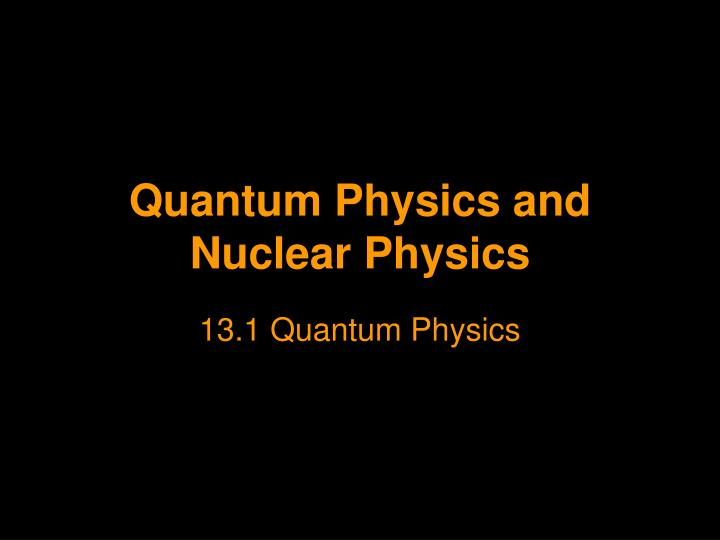 Quantum physics and nuclear physics l.jpg