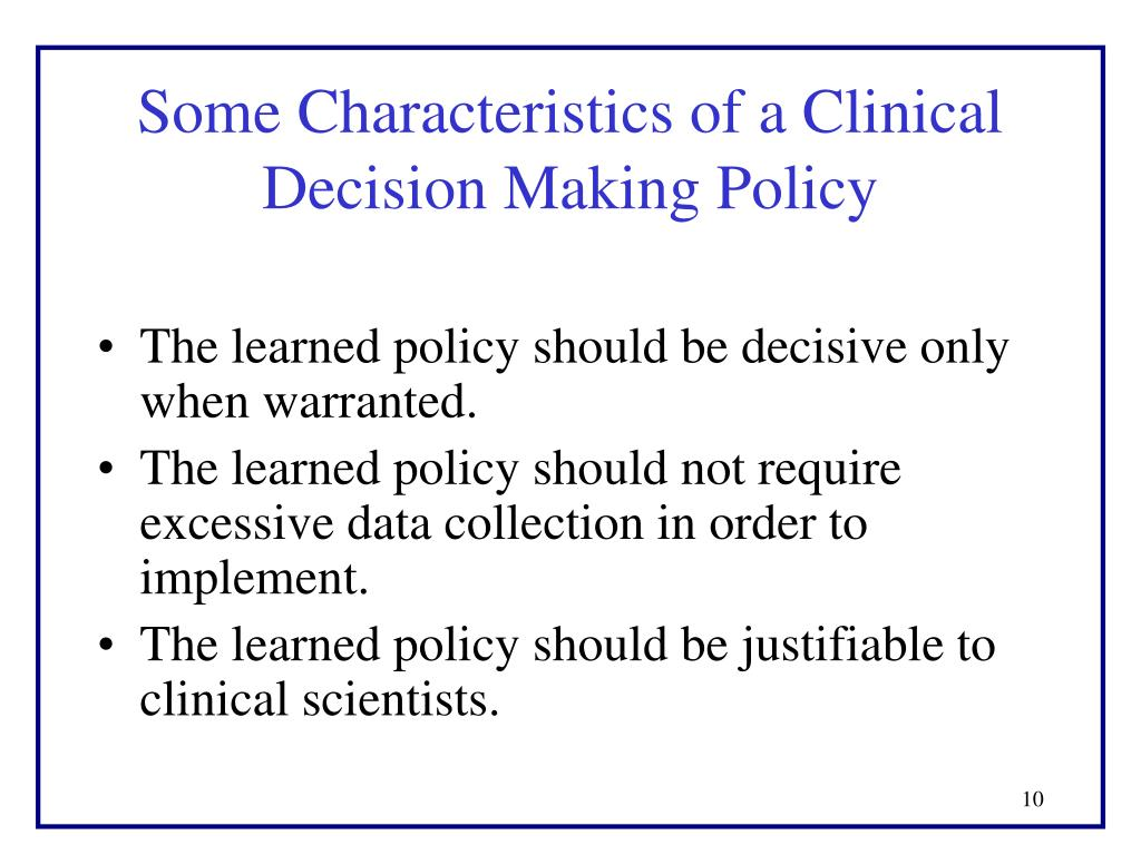 Some Characteristics of a Clinical Decision Making Policy