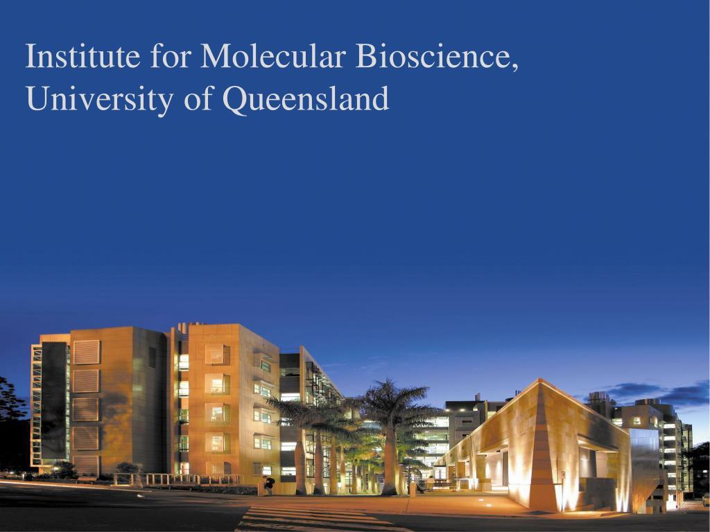 Institute for Molecular Bioscience,    University of Queensland