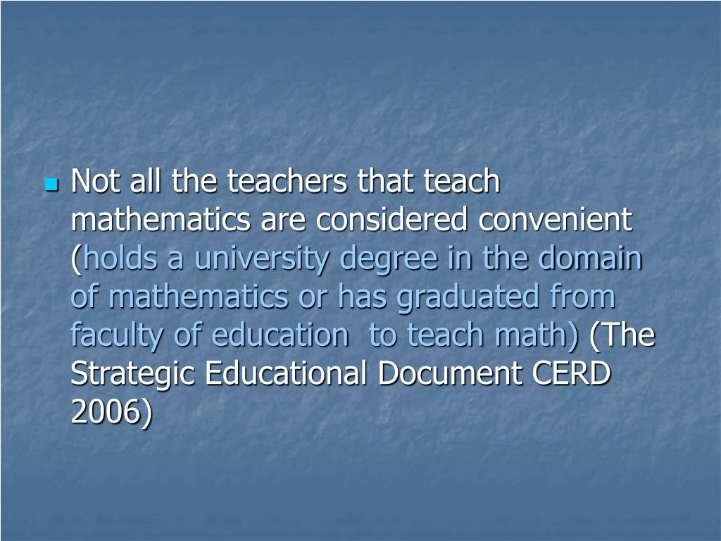 Not all the teachers that teach mathematics are considered convenient (