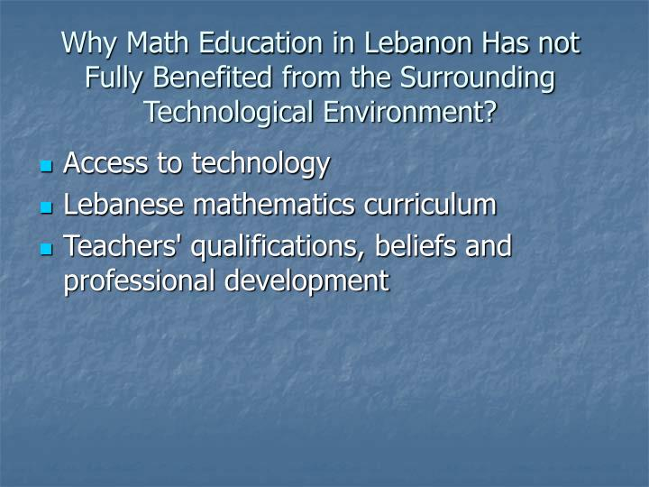 Why Math Education in Lebanon Has not Fully Benefited from the Surrounding Technological Environment...